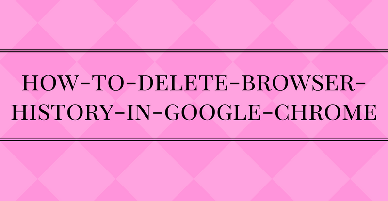 how-to-delete-browser-history-in-google-chrome
