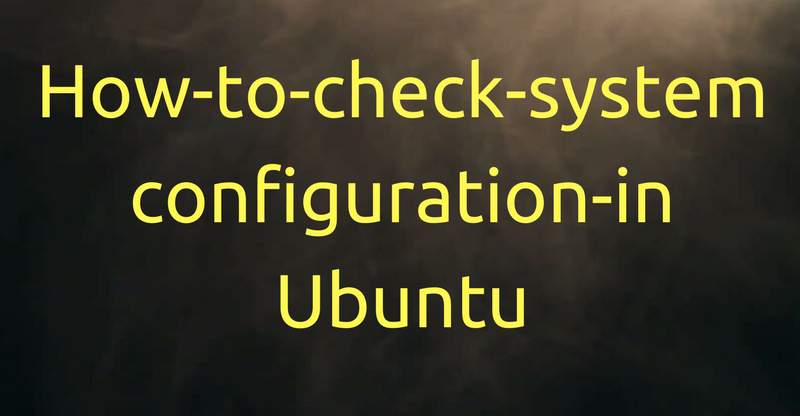how-to-check-system-configuration-in-ubuntu